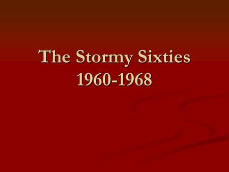 <strong>The</strong> Stormy Sixties 1960-1968. <strong>The</strong> Election of 1960 <strong>The</strong> election of 1960 ushered in a new era in American politics <strong>The</strong> election of 1960 ushered in a new.