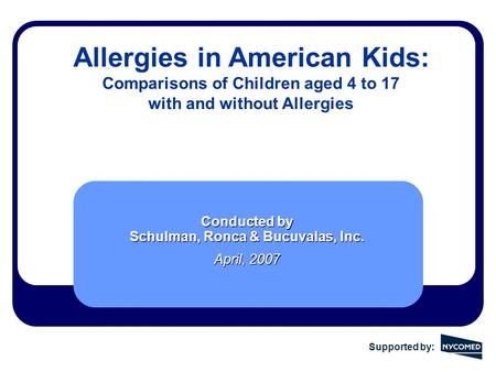 Allergies in American Kids: Comparisons of Children aged 4 to 17 with and without Allergies Conducted by Schulman, Ronca & Bucuvalas, Inc. April, 2007.