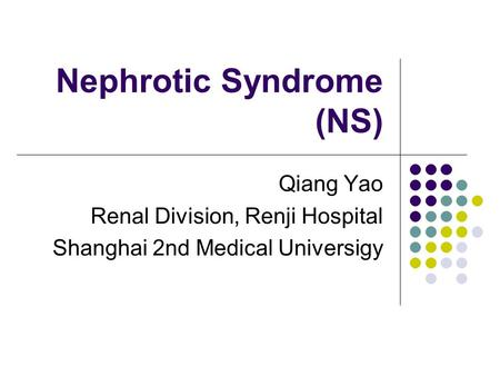 Nephrotic Syndrome (NS) Qiang Yao Renal Division, Renji Hospital Shanghai 2nd Medical Universigy.