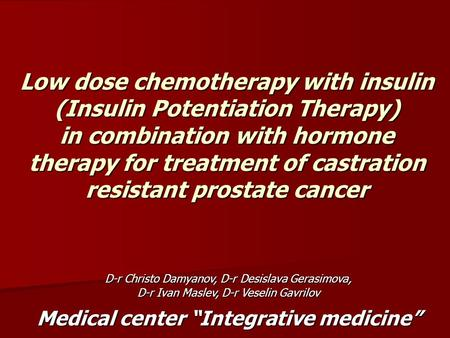 Low dose chemotherapy with insulin (Insulin Potentiation Therapy) in combination with hormone therapy for treatment of castration resistant prostate cancer.