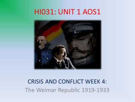 HI031: UNIT 1 AOS1 CRISIS AND CONFLICT WEEK 4: The Weimar Republic 1919-1933.