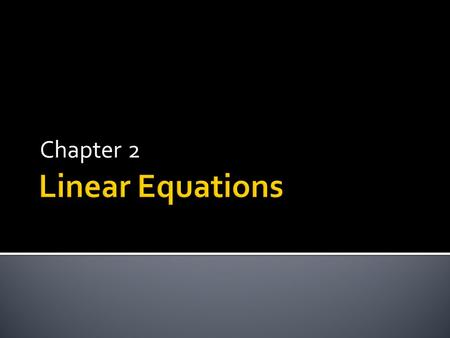 Chapter 2.  Key words that indicate you have an equal sign  Is  Is as much as  Is the same as  Is identical to.
