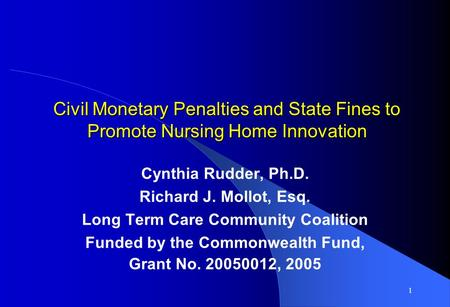 1 Civil Monetary Penalties and State Fines to Promote Nursing Home Innovation Cynthia Rudder, Ph.D. Richard J. Mollot, Esq. Long Term Care Community Coalition.