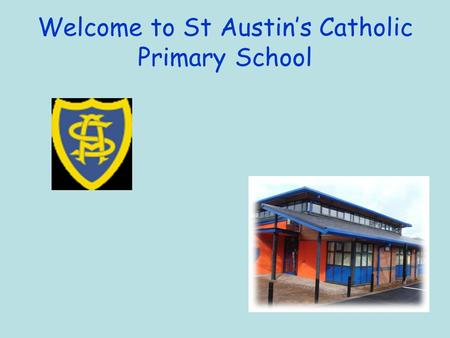 Welcome to St Austin's Catholic Primary School. Miss Wright Class Teacher Mrs Smith Teaching Assistant.