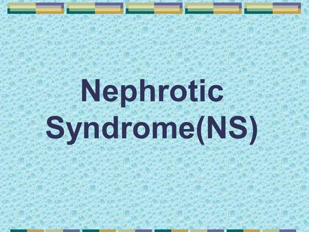 Nephrotic Syndrome(NS) Definition NS is an accumulation of symptoms and signs and is characterized by proteinuria, hypoproteinemia, edema, and hyperlipidemia.