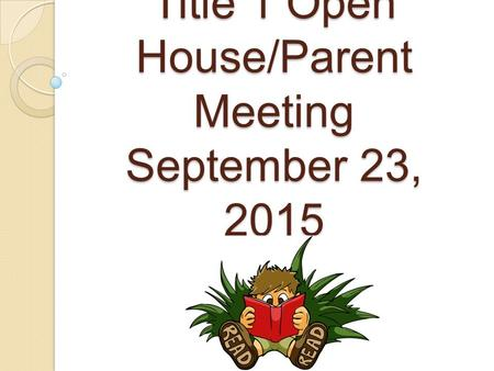 Title 1 Open House/Parent Meeting September 23, 2015.