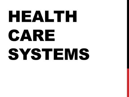 HEALTH CARE SYSTEMS. Health care systems include many agencies, facilities, and people involved in the delivery of health care. Private facilities: Require.