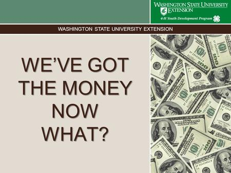WASHINGTON STATE UNIVERSITY EXTENSION WE'VE GOT THE MONEY NOW WHAT? Photo here.