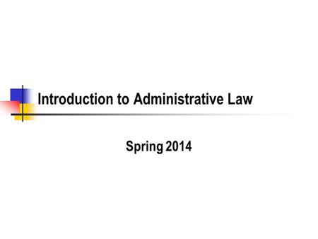 Introduction to Administrative Law Spring 2014. What does Administrative Law Deal With? The formation, staffing, and funding of agencies. Rulemaking (legislation)