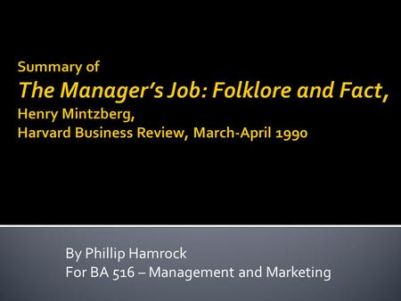 By Phillip Hamrock For BA 516 – <strong>Management</strong> and Marketing.