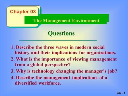 C6 - 1 Questions 1. Describe the three waves in modern social history and their implications for organizations. 2. What is the importance of viewing management.