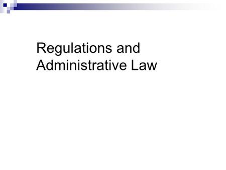 Regulations and Administrative Law. Roadmap What is Administrative Law? What is the rulemaking process? How do you find and update regulations? How do.