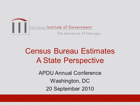 Census Bureau Estimates A State Perspective APDU Annual Conference Washington, DC 20 September 2010.