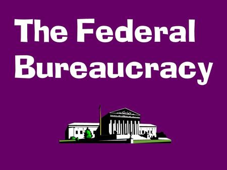 The Federal Bureaucracy. The combination of people, procedures, and agencies through which the federal government operates makes up the FEDERAL BUREAUCRACY.