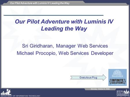 Our Pilot Adventure with Luminis IV Leading the Way - Monday, October 6, 2008 - Our Pilot Adventure with Luminis IV Leading the Way Sri Giridharan, Manager.