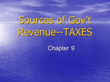 Sources of Gov't Revenue--TAXES Chapter 9. Criteria for Effective Taxes 1. Equity 1. Equity –Must be fair –Want to avoid tax loopholes —when people find.