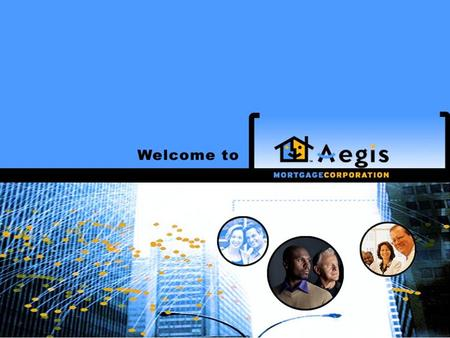 Introduction Aegis Mortgage Corporation is one of the nation's premier full-service mortgage operations in America. We are known and respected for our: