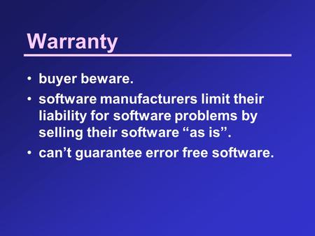 "Warranty buyer beware. software manufacturers limit their liability for software problems by selling their software ""as is"". can't guarantee error free."