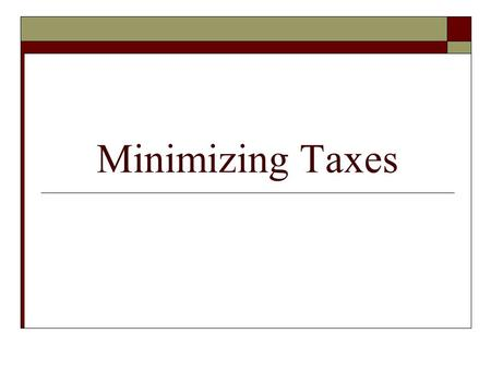 Minimizing Taxes. Reducing Taxable Income (Before AGI)  Retirement 401(k) - Offered through employer & IRA - Individual Retirement Account  Contribute.