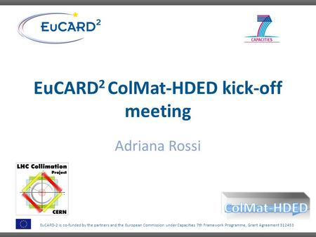 EuCARD-2 is co-funded by the partners and the European Commission under Capacities 7th Framework Programme, Grant Agreement 312453 EuCARD 2 ColMat-HDED.