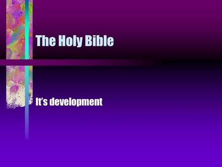 The Holy Bible It's development Facts surrounding the Bible The Bible has a long history. It was part of an oral tradition in both Judaism and Christianity.