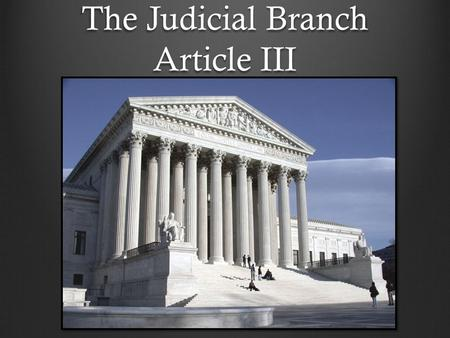 The Judicial Branch Article III. Article III – Constitution Part I: Read the text of the Judicial Branch and circle any words you don't know. Part I: