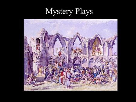 Mystery Plays. Mystery Plays developed at the same time and from the same Liturgical Dramas as Miracle Plays They told the stories from the Bible in a.