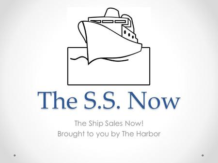 The S.S. Now The Ship Sales Now! Brought to you by The Harbor.