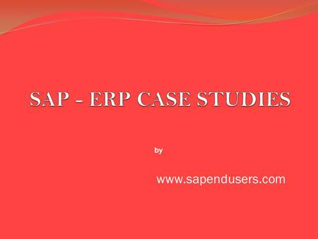 Www.sapendusers.com by. SAP case studies Means Successful stories of SAP customers www.sapendusers.com.