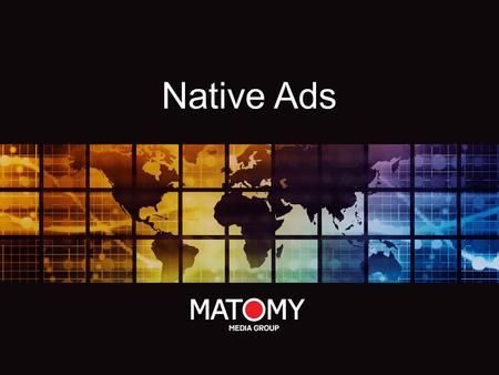 Native Ads. OverviewOverview Native Ads are ads which has the look & feel of the platform that host them. For example –