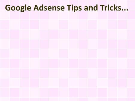 Google Adsense Tips and Tricks.... Every single website and its owner have the opportunity to make some great money by displaying Google Adsense ads on.