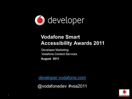 1 August 2011 Vodafone Smart Accessibility Awards 2011 Developer Marketing Vodafone Content Services #vsa2011.