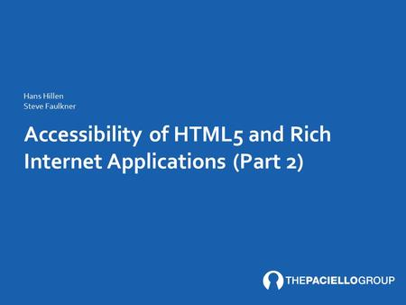 Accessibility of HTML5 and Rich Internet Applications (Part 2) Hans Hillen Steve Faulkner.