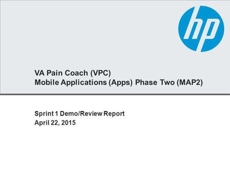 VA Pain Coach (VPC) Mobile Applications (Apps) Phase Two (MAP2) Sprint 1 Demo/Review Report April 22, 2015.