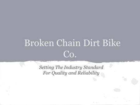 Broken Chain Dirt Bike Co. Setting The Industry Standard For Quality and Reliability.