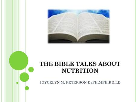 THE BIBLE TALKS ABOUT NUTRITION JOYCELYN M. PETERSON DrPH,MPH,RD,LD.