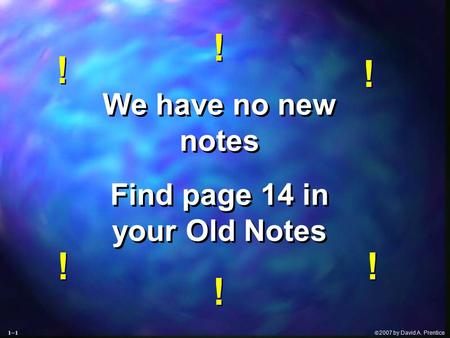  2007 by David A. Prentice We have no new notes Find page 14 in your Old Notes We have no new notes Find page 14 in your Old Notes ! ! ! ! ! ! ! ! !