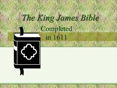 The King James Bible Completed in 1611. The Reformation caused a need for a Bible the people could actually read.