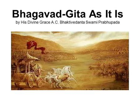 Bhagavad-Gita As It Is by His Divine Grace A.C. Bhaktivedanta Swami Prabhupada.
