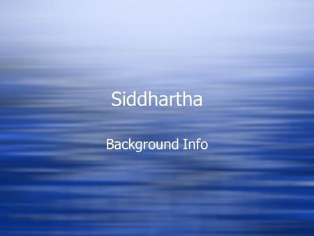 Siddhartha Background Info Author: Hermann Hesse  His Life:  His father was religious journalist and missionary  same religious fate was expected.