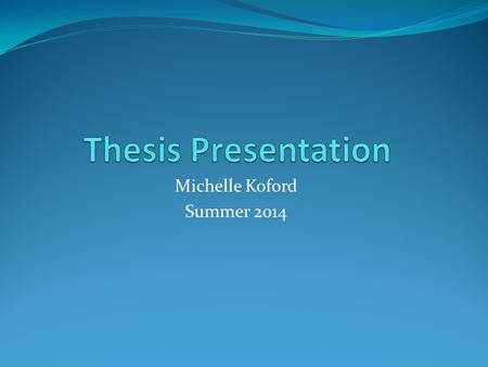 Michelle Koford Summer 2014. Topics Discussed Background Purpose Research Questions Methods Participants Procedures Instrumentation Analysis.