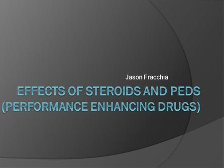 Effects of Steroids and PEDs (Performance enhancing drugs)