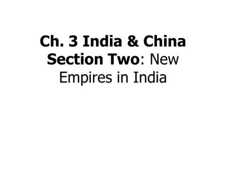 Ch. 3 India & China Section Two: New Empires in India