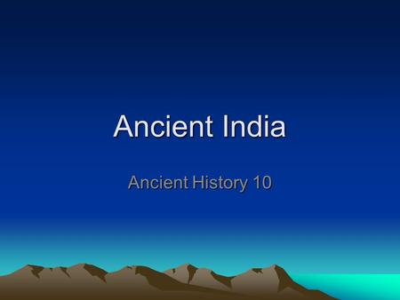 Ancient India Ancient History 10. What is Hinduism? One of the oldest religions of humanity The religion of the Indian people Gave birth to Buddhism,