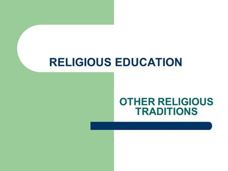 RELIGIOUS EDUCATION OTHER RELIGIOUS TRADITIONS. In the classroom we : Recognise, respond to and counter racial prejudice. Follow consistent procedures.