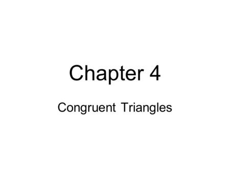 Chapter 4 Congruent Triangles. 4.1 & 4.6 Triangles and Angles Triangle: a figure formed by three segments joining three noncollinear points. Classification.