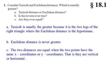 1. Consider Taxicab and Euclidean distances. Which is usually greater? a.Taxicab distance or Euclidean distance? b.Is the reverse ever true? c.Are they.