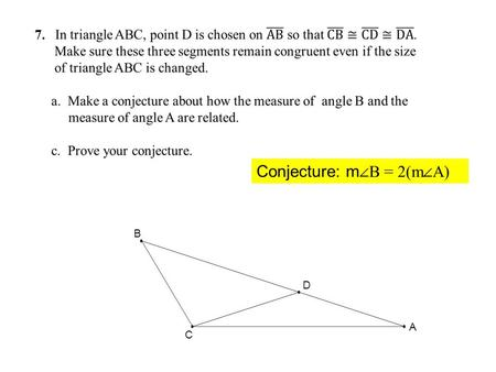 B D A C Conjecture: m  B = 2(m  A) 7.. A B C D E 30  x 1. From HW # 6 Given: x = 15 Find the measure of the angle marked x.