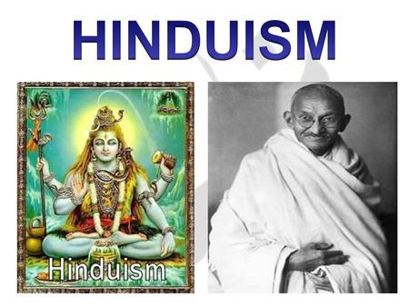 "HINDUISM World's oldest religion  ""Santana Dharma"" – Eternal Religion 3000 BC Indus Valley 1000 BC – ""Aryans"" (nobles from Europe and Asia) migrated."