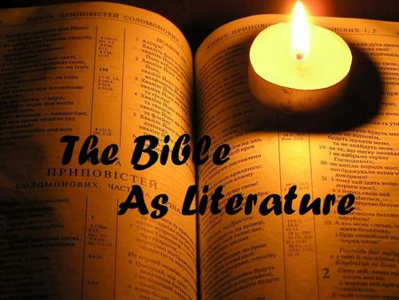 "The Bible As Literature. "" There is a…sense in which the Bible, since it is after all literature, cannot be properly read except as literature; and the."